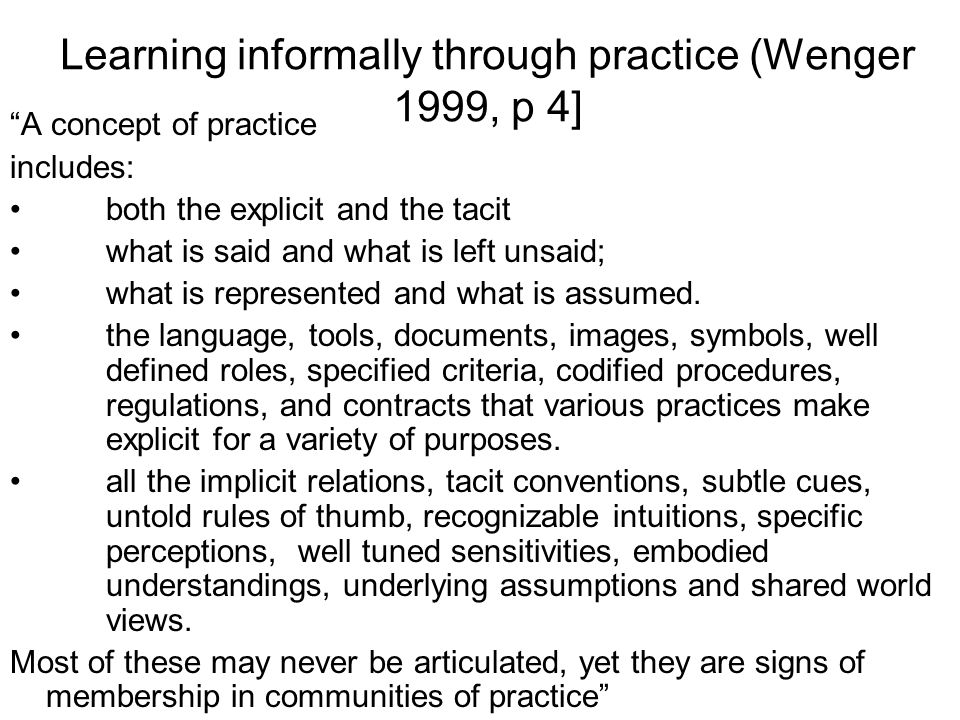 Learning informally through practice (Wenger 1999, p 4]